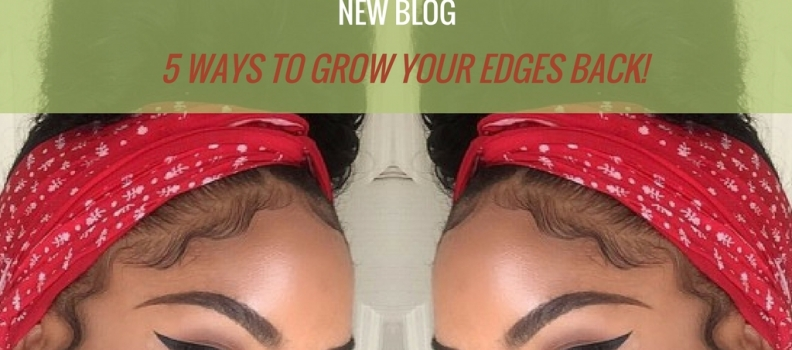 5 WAYS TO GROW YOUR EDGES BACK!