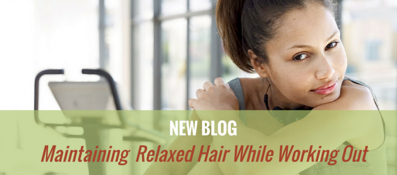Maintaining Relaxed Hair While Working Out