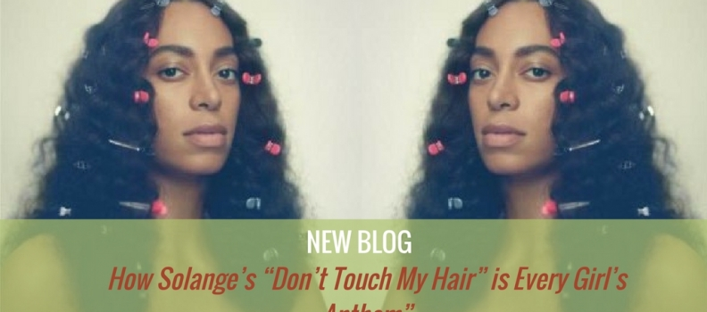 "How Solange's ""Don't Touch My Hair"" is every girls anthem…."